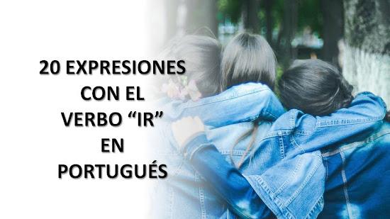 """20 EXPRESIONES CON EL VERBO """"IR"""" EN PORTUGUÉS"""