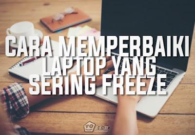 Cara Memperbaiki Laptop Yang Sering Freeze