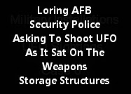 Loring AFB - Security Police Asking To Shoot UFO As It Sat On The Weapons Storage Structure