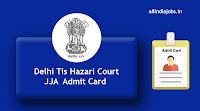 Delhi Tis Hazari Court JJA Admit Card
