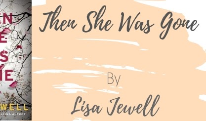 Good Reads: Then She Was Gone by Lisa Jewell