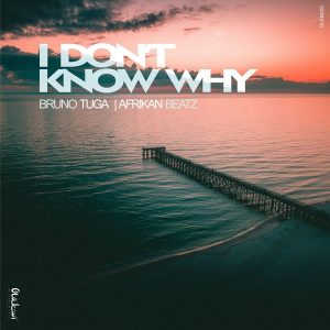 DJ Bruno Tuga & Afrikan Beatz  – I Don't Know Why