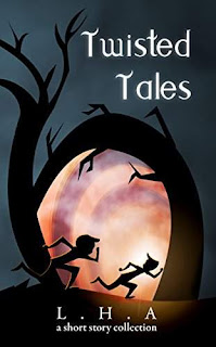 Twisted Tales - a short story collection by L.H.A