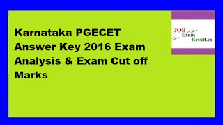 Karnataka PGECET Answer Key 2016 Exam Analysis & Exam Cut off Marks