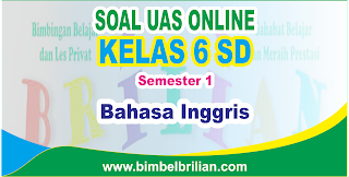Soal UAS Bahasa Inggris Online Kelas 6 SD Semester 1 ( Ganjil ) - Langsung Ada Nilainya