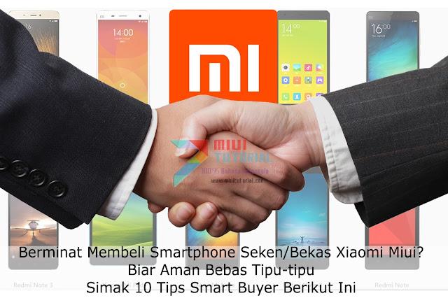 Berminat Membeli Smartphone Seken/Bekas Xiaomi Miui? Biar Aman Bebas Tipu-tipu: Simak 10 Tips Smart Buyer Berikut Ini