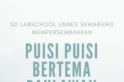 Puisi-Puisi Tema Pahlawan Karya Siswa Kelas 3B SD Labschool Unnes