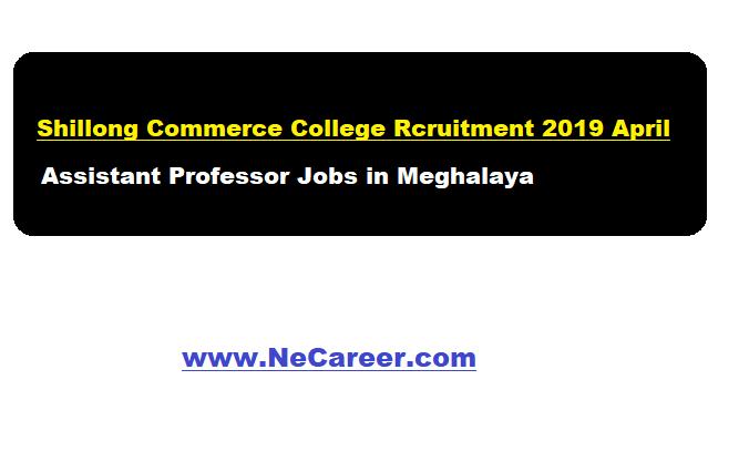 Shillong Commerce College Recruitment 2019 April | Assistant