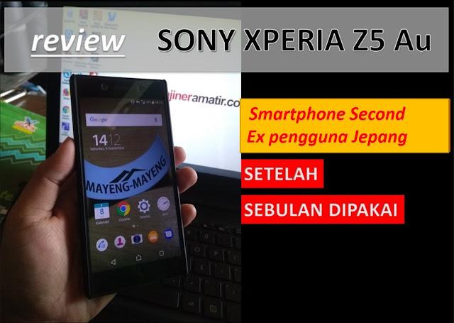 Saya sudah menggunakan smartphone Sony Xperia Z Review Smartphone: Sony Xperia Z5 Au (Second) Setelah Satu Bulan Pemakaian