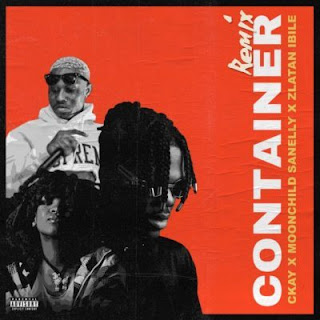Ckay  Feat. Moonchild Sanelly & Zlatan Ibile – Container (Remix)