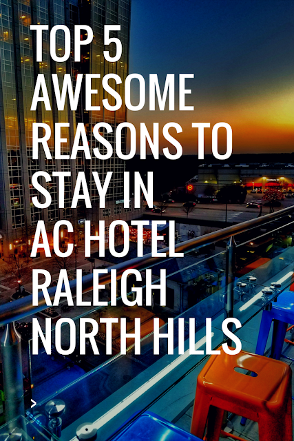 Top 5 awesome reasons to stay at the AC Hotel Raleigh in North Hills #travel #familytravel #northcarolina