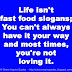 Life isn't fast food slogans; You can't always have it your way and most times, you're not loving it.