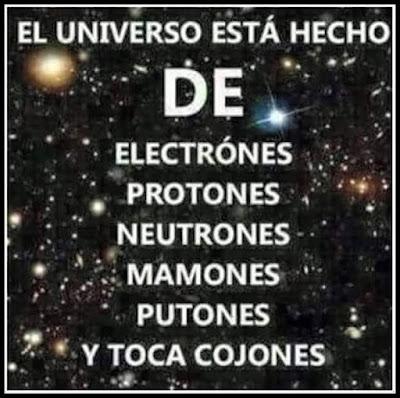 Universo, electrones, protones, neutrones, mamones, putones, tocacojones