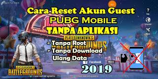 Cara Reset Akun Guest PUBG Mobile Tanpa Aplikasi