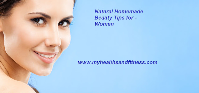 Natural Homemade Beauty Tips for Women