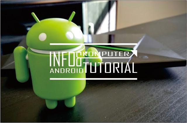 Tips Mudah Meningkatkan performa Android Terbaru