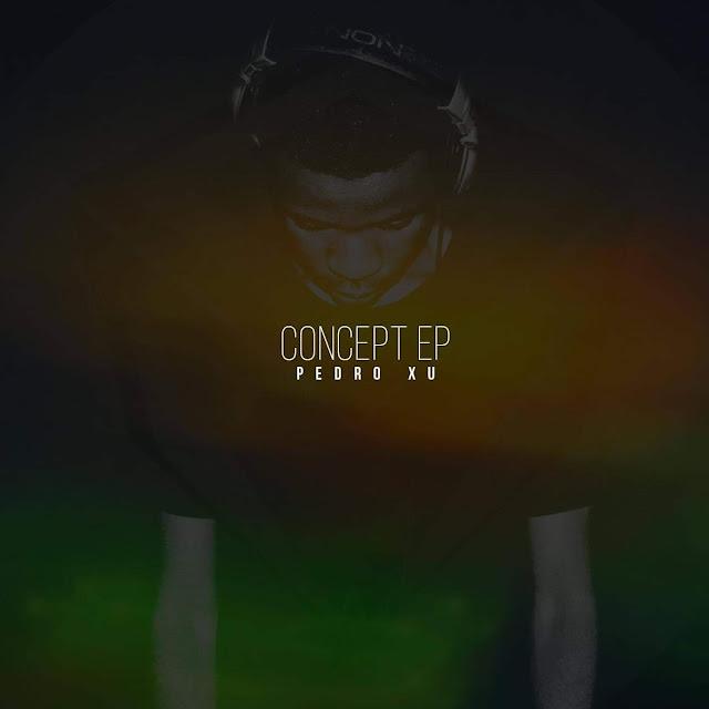 """DJ Pedro Xu - EP """"Concept"""" [Download] baixar nova musica descarregar agora 2019"""