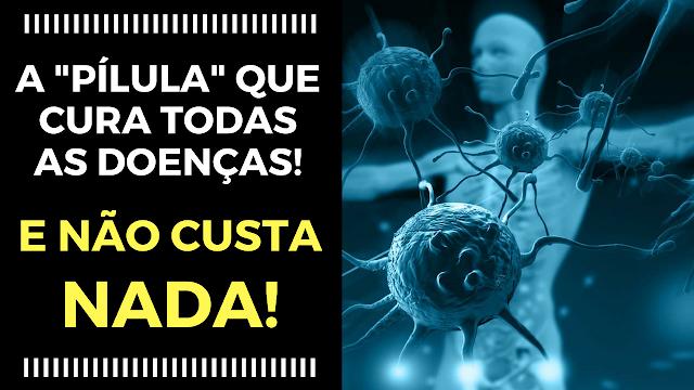 """A """"Pílula"""" que cura todas as doenças!!!"""
