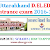 Uttarakhand D.EL.ED   entrance exam 2019-20