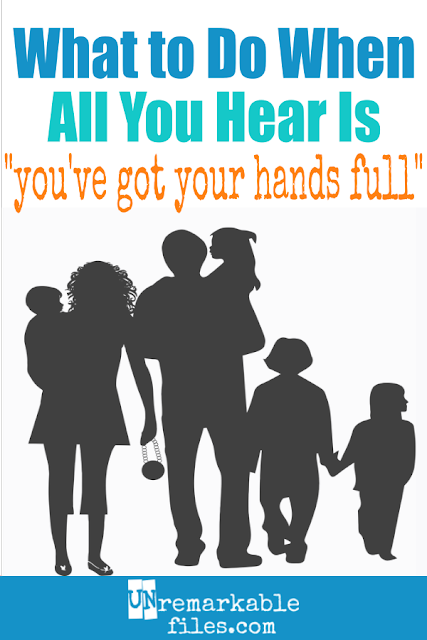 "When you have a lot of kids, you can hardly go anywhere without people saying ""you've got your hands full!"" If you're the mom of a large family and you just can't take hearing it one more time, here are some tips for handling comments and rude strangers with something to say about your big family. #largefamilies #bigfamilies #lotsofkids #havingkids #family #unremarkablefiles"