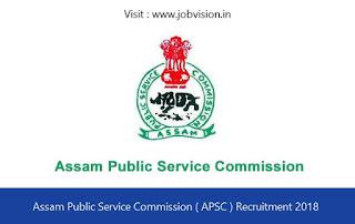 Assam Public Service Commission ( APSC ) Recruitment 2018