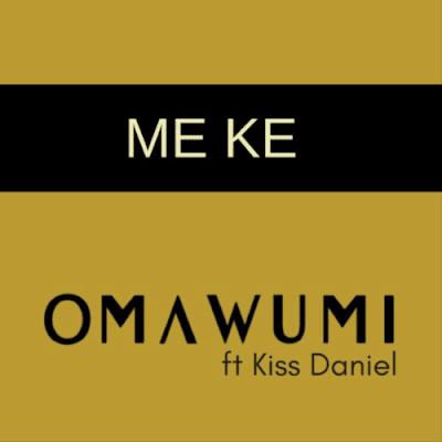 "[Song] Omawumi – ""Me Ke"" f. Kiss Daniel"