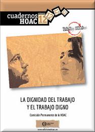 http://www.hoac.es/2016/04/15/la-dignidad-del-trabajo-y-el-trabajo-digno-cuaderno-edicioneshoac-no-12/