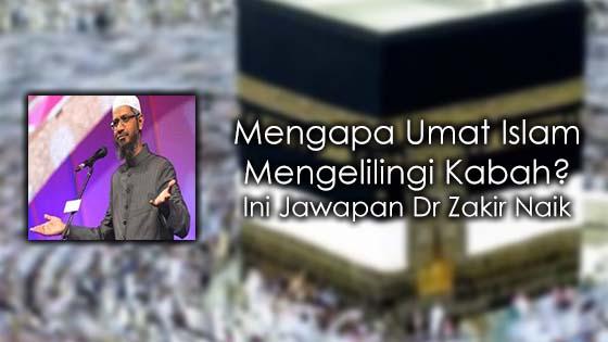 Penjelasan Dr Zakir Naik, Kenapa Umat Islam Mengelilingi Kabah