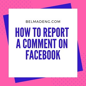 How To Report A Comment On Facebook | Quick Facebook Reporting