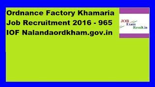 Ordnance Factory Khamaria Job Recruitment 2016 - 965 IOF Nalandaordkham.gov.in