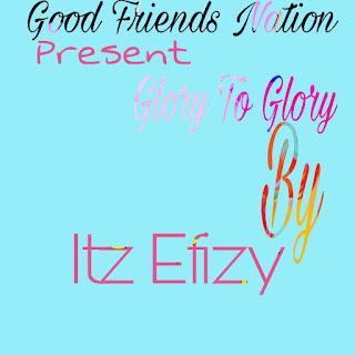 Itz Efizy- Glory to Glory....