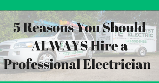 5 Reasons You Should ALWAYS Hire a Professional Electrician