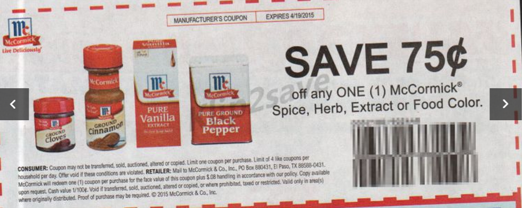 McCormick Spices Coupons Print the latest deals and McCormick Coupons that are available! Spice up your night using the latest McCormick Spices, McCormick Extracts, and other McCormick flavorings.