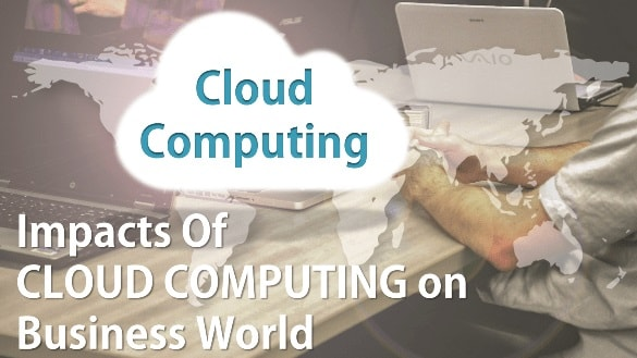 Cloud Computing and Its Impact on the Business World