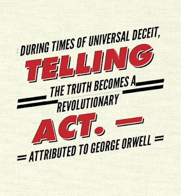 """""""During times of universal deceit, telling the truth becomes a revolutionary act."""""""