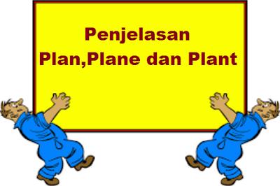 Penjelasan dan Perbedaan Plan,Plane dan Plant
