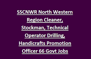 SSCNWR North Western Region Cleaner, Stockman, Technical Operator Drilling, Handicrafts Promotion Officer Recruitment 66 Govt Jobs Online