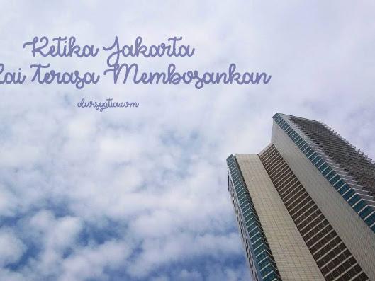 Ketika Jakarta Mulai Terasa Membosankan