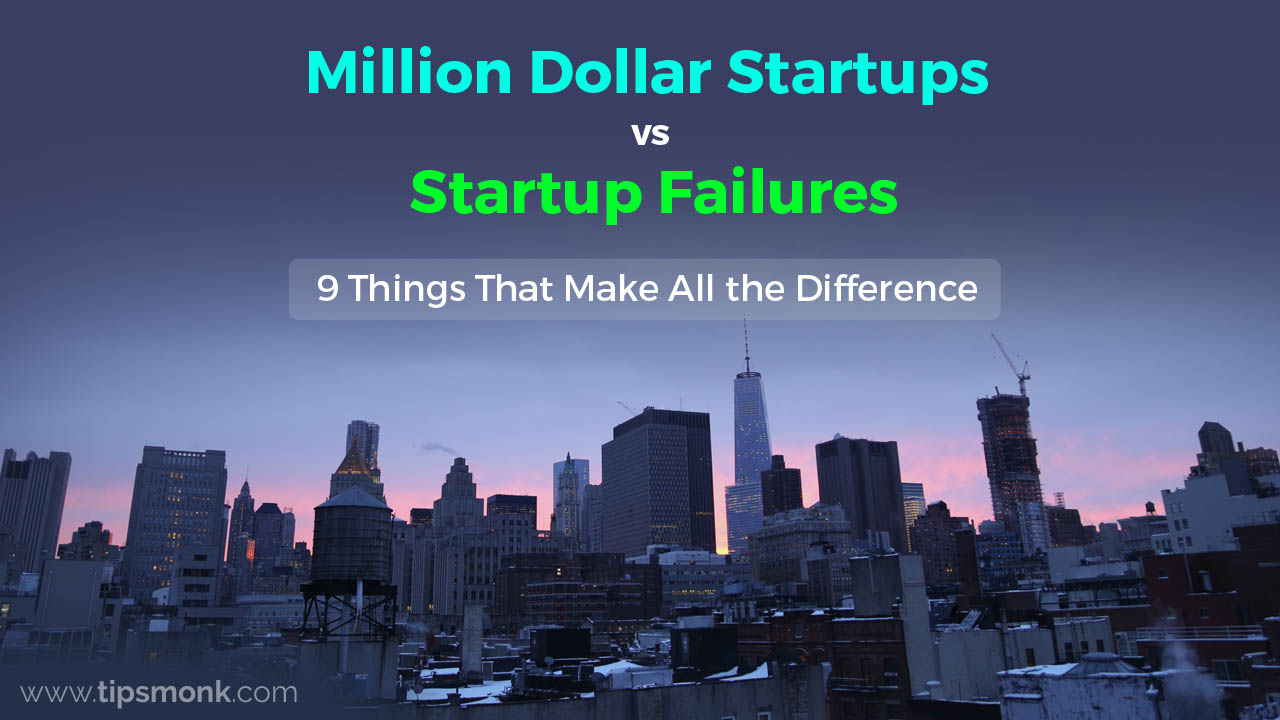 Million Dollar Startups vs Startup Failures 9 Things That Make All the Difference - Tipsmonk