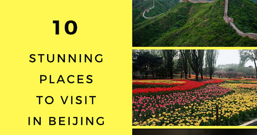 10 Must Visit Stunning Places In Beijing