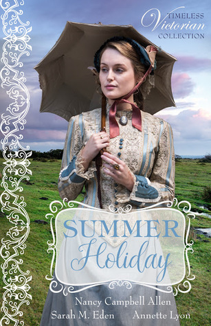 Heidi Reads... Summer Holiday (Timeless Victorian Collection) by Nancy Campbell Allen, Sarah M. Eden, Annette Lyon
