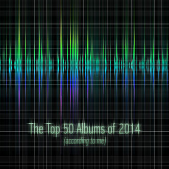 The Top 50 Albums of 2014 (according to me)