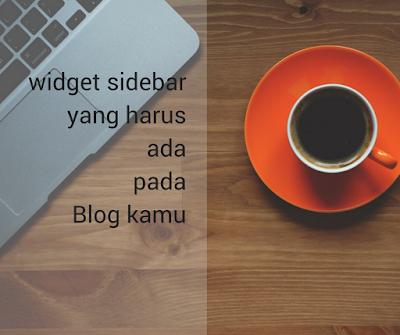 Widget Sidebar yang Harus Ada Pada Blog Kamu