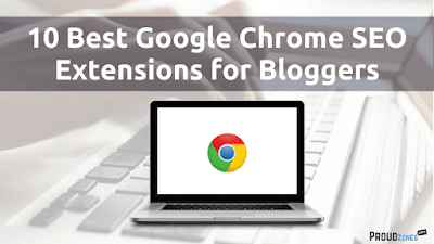 10 Best Google Chrome SEO Extension for Bloggers