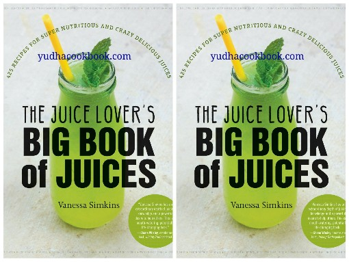 Download ebook The Juice Lover's : Big Book OF Juices : 425 Recipes for Super Nutritious and Crazy Delicious Juices