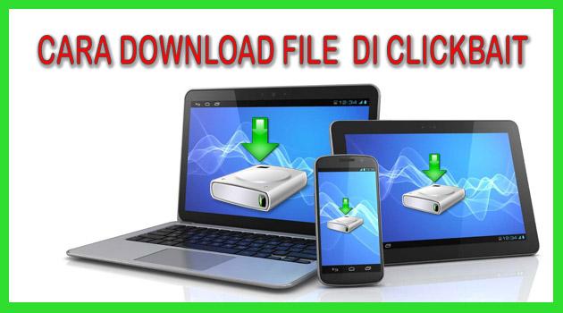 Cara Download File Di Clickbait