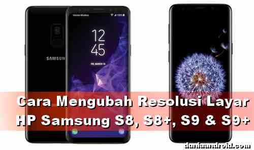 Tips Ubah Resolusi layar HP Samsung S8 S8+ S9 dan S9+