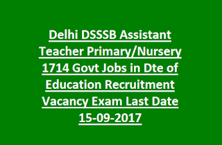 Delhi DSSSB Assistant Teacher Primary, Nursery 1714 Govt Jobs in Dte of Education Recruitment Vacancy Exam Notification Last Date 15-09-2017