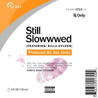 New Music: Lil Ray – Still Slowwwed Featuring Killa Kyleon