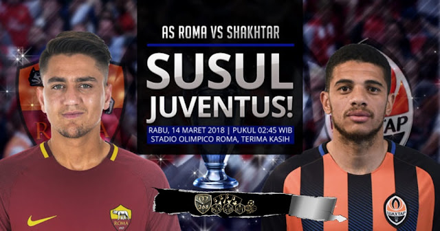 Prediksi AS Roma Vs Shakhtar Donetsk, Rabu 14 Maret 2018 Pukul 02.45 WIB